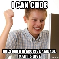 First Day on the internet kid - I can code Does math in access database. Math is easy