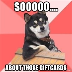 Cool Dog - so0o0o.... about those giftcards
