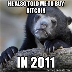 Confession Bear - he also told me to buy bitcoin in 2011