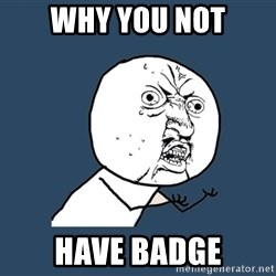 Y U No - WHy you not have badge