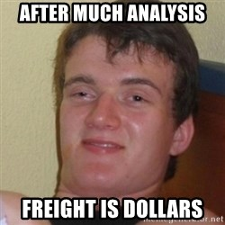 Stoner Stanley - after much analysis  Freight is dollars