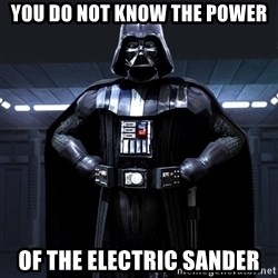 Darth Vader - You do not know the power Of the electric sander