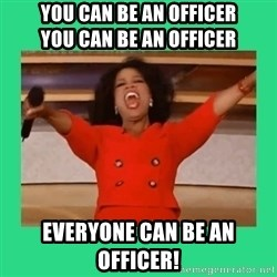 Oprah Car - You can be an officer                     YOU CAN BE AN OFFICER Everyone can be an officer!