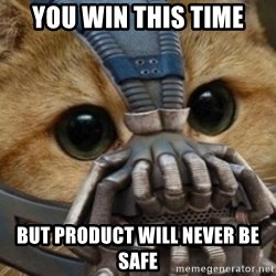 bane cat - You win this time but product will never be safe