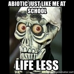 Achmed the dead terrorist - abiotic just like me at school life less