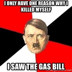 Advice Hitler - i only have one reason why i killed myself i saw the gas bill