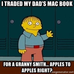 Ralph Wiggum - I traded my dad's mac book for a granny smith... Apples to Apples right?