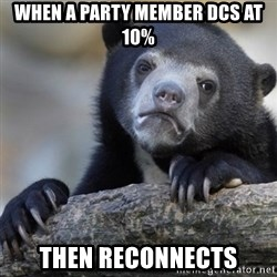 Confession Bear - when a party member dcs at 10% then reconnects