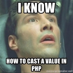 i know kung fu - I know how to cast a value in php
