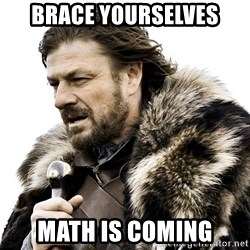 Brace yourself - Brace yourselves math is coming