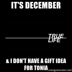 MTV True Life - it's december & I Don't HAVE A GIFT IDEA FOR TONIA