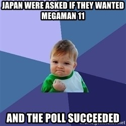 Success Kid - Japan were asked if they wanted megaman 11 and the poll succeeded