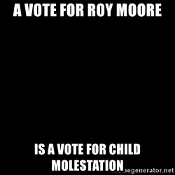 Blank Black - A vote for roy moore is a vote for child molestation