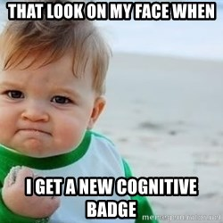 fist pump baby - That look on my face when i get a new cognitive badge