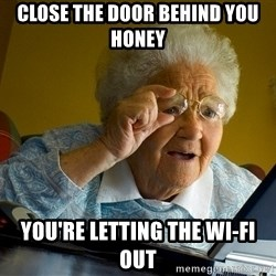 Internet Grandma Surprise - Close the door behind you honey you're letting the wi-fi out