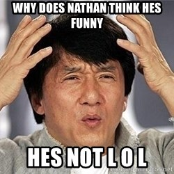 Confused Jackie Chan - why does nathan think hes funny hes not l o l