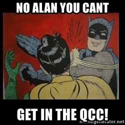 Batman Slappp - No Alan you cant get in the QCC!
