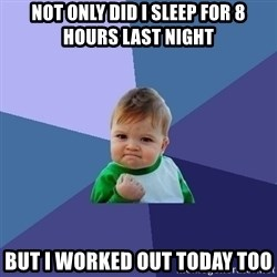 Success Kid - Not only did I sleep for 8 hours last night But i worked out today too