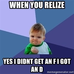 Success Kid - When you relize  Yes i didnt get an f i got an d