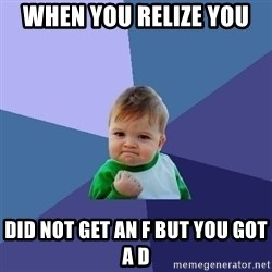Success Kid - When you relize you  Did not geT an f but you got a d
