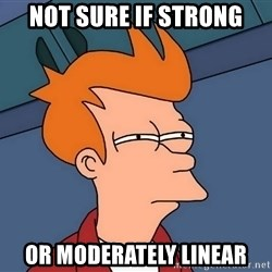 Futurama Fry - not sure if strong or moderately linear