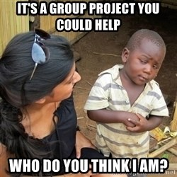 skeptical black kid - it's a group project you could help who do you think i am?