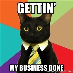 Business Cat - Gettin' My business done