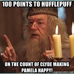 dumbledore fingers - 100 POINTs to Hufflepuff  On the COUnt of Clyde making Pamela happy!