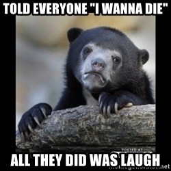 """sad bear - Told everyone """"I wanna die"""" all they did was laugh"""