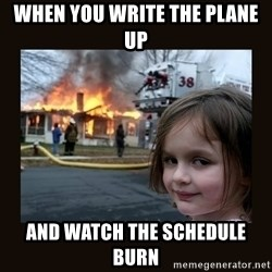 burning house girl - When you wrIte the plane up And waTch the schedule burn