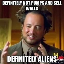 ancient alien guy - definitely not pumps and sell walls definitely aliens