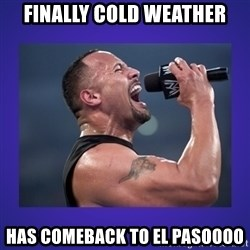 The Rock Catchphrase - Finally cold weather Has comeback to el pasoooo