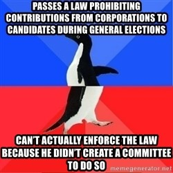 Socially Awkward to Awesome Penguin - Passes a law prohibiting contributions from corporations to candidates during general elections Can't actually enforce the law because he didn't create a committee to do so