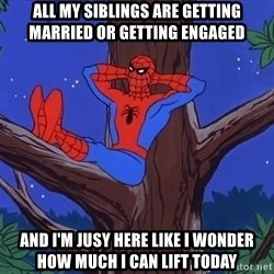 Spiderman Tree - All my siblings are getting married or getting engaged  AND I'M JUSY HERE LIKE I WONDER HOW MUCH I CAN LIFT TODAY