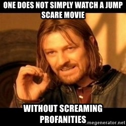 Does not simply walk into mordor Boromir  - One Does not simply watch a jump scare movie Without screaming profanities