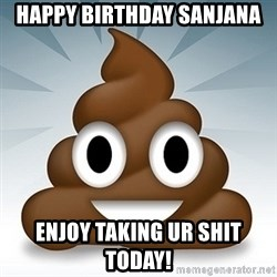 Facebook :poop: emoticon - Happy Birthday Sanjana Enjoy taking ur shit today!