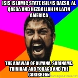 sparta - ISIS Islamic State ISIL/IS Daesh, Al Qaeda and Hezbollah in Latin America  The Arawak of Guyana, Suriname, Trinidad and Tobago and the Caribbean