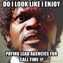 Mad Samuel L Jackson - do i look like i enjoy  paying lead agencies for      call time !?