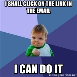 Success Kid - I shall click on the link in the email i can do it