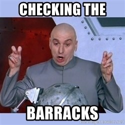 Dr Evil meme - Checking the  Barracks