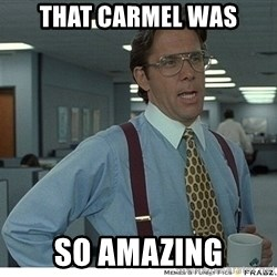 Yeah If You Could Just - That carmel was so amazing