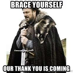 Imminent Ned  - brace yourself our thank you is coming