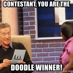Maury Lie Detector - contestant, You are the doodle winner!
