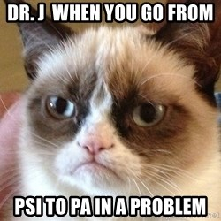 Angry Cat Meme - Dr. J  when you go from  psi to Pa in a problem