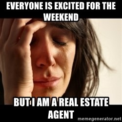 crying girl sad - everyone is excited for the weekend  but i am a real estate agent