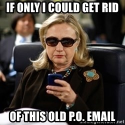 Hillary Clinton Texting - if only i could get rid of this old P.o. email