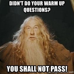 You shall not pass - Didn't do your warm up questions? You shall not pass!