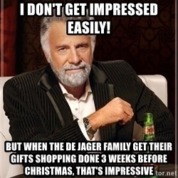Dos Equis Guy gives advice - I don't get impressed easily! But when the De Jager Family get their gifts shopping done 3 weeks before christmas, that's impressive