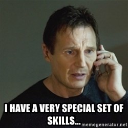 taken meme - i have a very special set of skills...