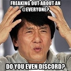 Confused Jackie Chan - Freaking out about an @everyone? DO YOU EVEN DISCORD?